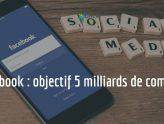Facebook : objectif 5 milliards de comptes