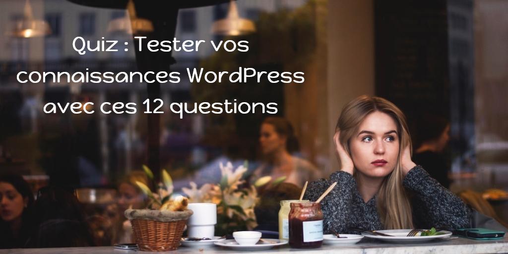 Quiz : Tester vos connaissances WordPress avec ces 12 questions