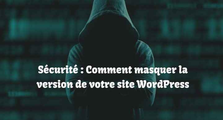 Masquer la version de votre site WordPress