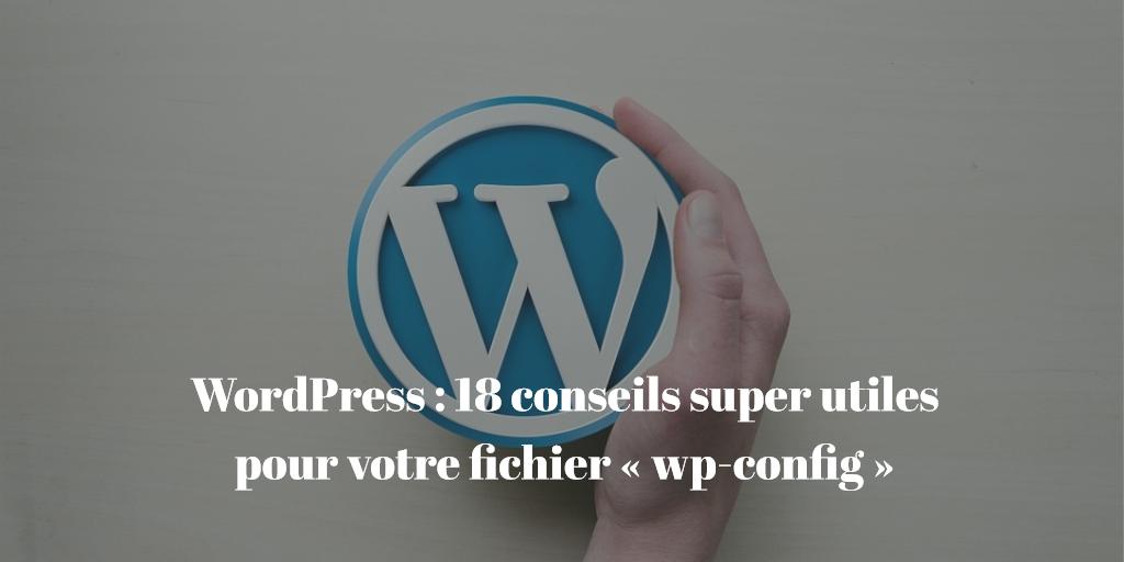 WordPress : 18 conseils super utiles pour votre fichier « wp-config »