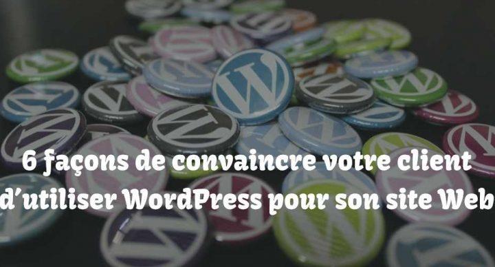 6 façons de convaincre votre client d'utiliser WordPress pour son site Web