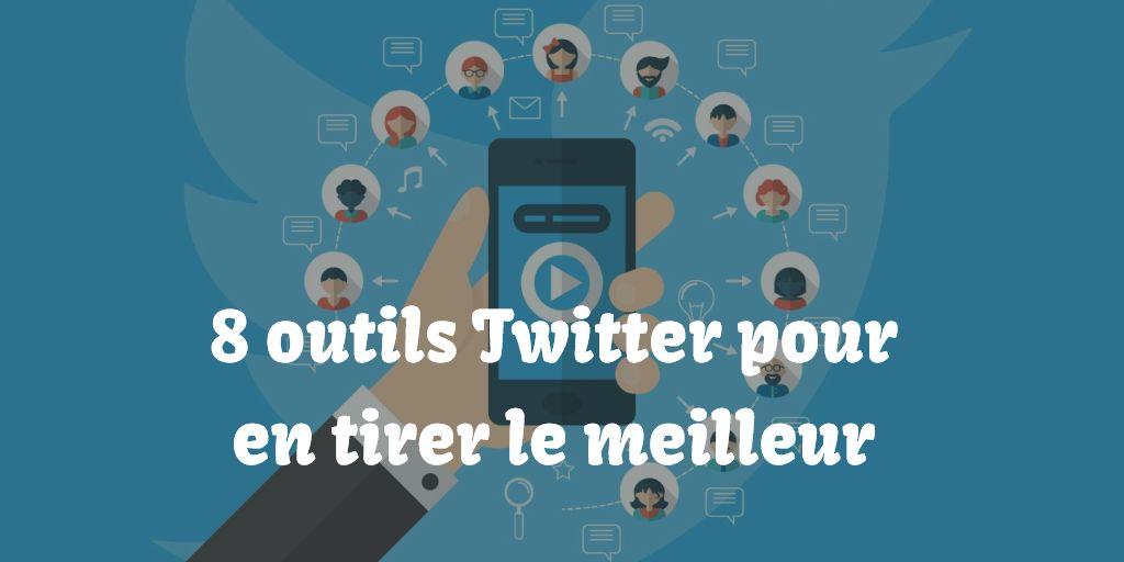 8 outils Twitter pour tirer le meilleur parti de Twitter