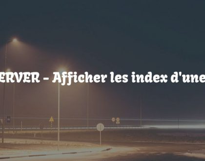 Afficher les index d'une table
