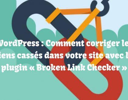 WordPress : Comment corriger les liens cassés dans votre site avec le plugin « Broken Link Checker »