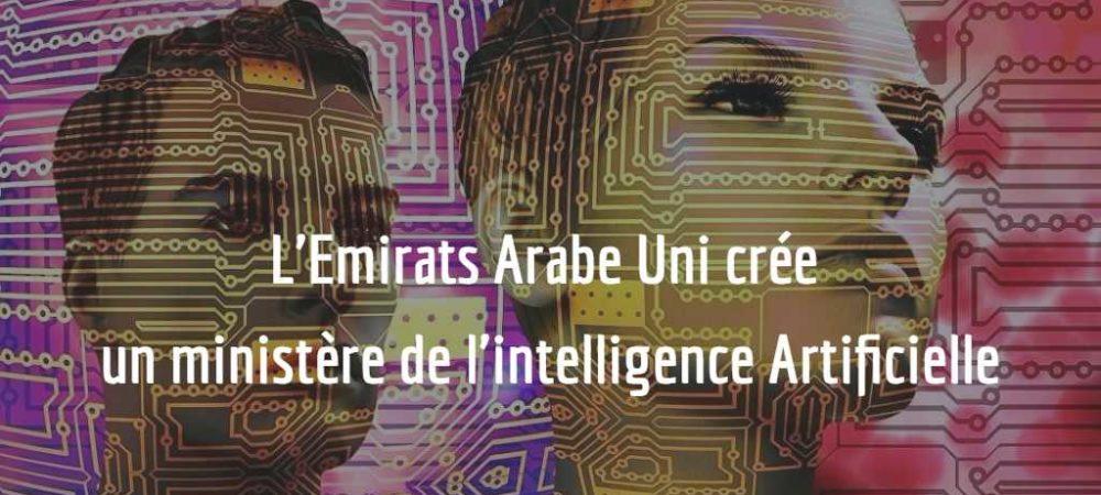 L'Emirats Arabe Uni crée un ministère de l'intelligence Artificielle