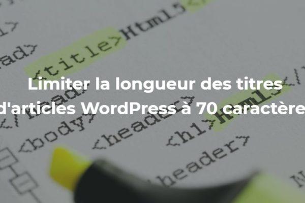 Limiter la longueur des titres d'articles WordPress à 70 caractères