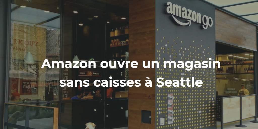 Amazon ouvre un magasin sans caisses à Seattle