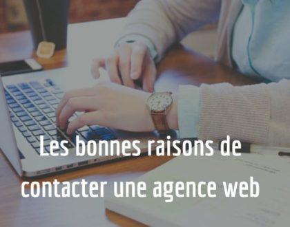 Les bonnes raisons de contacter une agence web