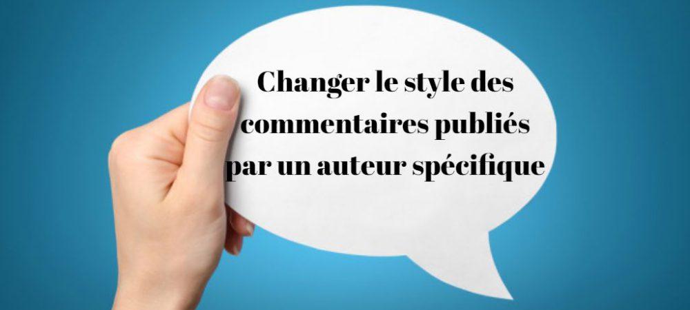 Changer le style des commentaires publiés par un auteur spécifique