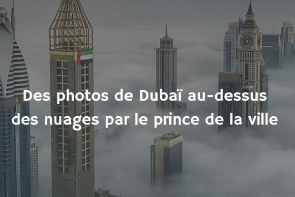 Des photos de Dubaï au-dessus des nuages par le prince de la ville