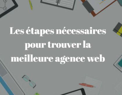 Les étapes nécessaires pour trouver la meilleure agence web