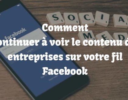 Continuer à voir le contenu des entreprises sur votre fil Facebook ?